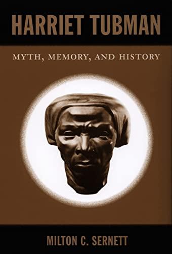 Harriet Tubman: Myth, Memory, and History: Sernett, Milton C.