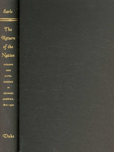 9780822340638: The Return of the Native: Indians and Myth-Making in Spanish America, 1810–1930