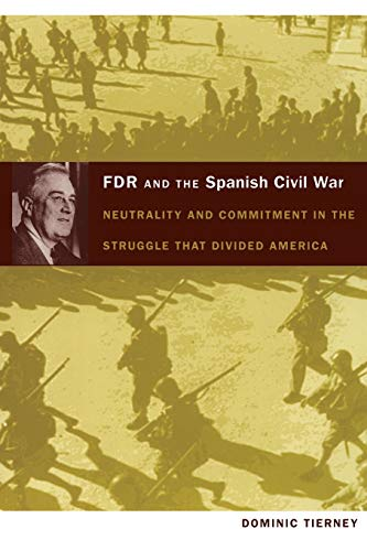 9780822340768: FDR and the Spanish Civil War: Neutrality and Commitment in the Struggle that Divided America (American Encounters/Global Interactions)