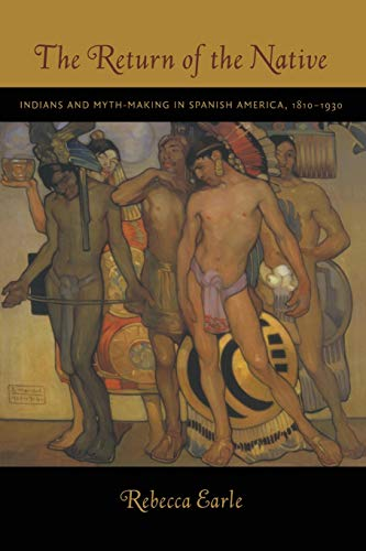 9780822340843: The Return of the Native: Indians and Myth-Making in Spanish America, 1810–1930