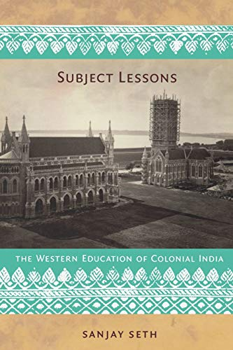 Subject Lessons: The Western Education of Colonial: Seth, Sanjay