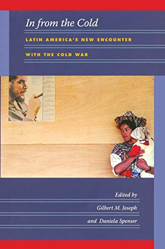 9780822341215: In from the Cold: Latin America's New Encounter with the Cold War (American Encounters/Global Interactions)