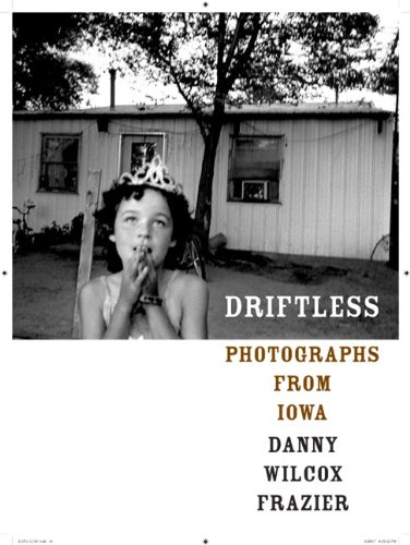 DRIFTLESS: \Photographs From Iowa . Forword by: Frazier, Danny Wilcox