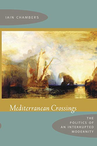 9780822341505: Mediterranean Crossings: The Politics of an Interrupted Modernity