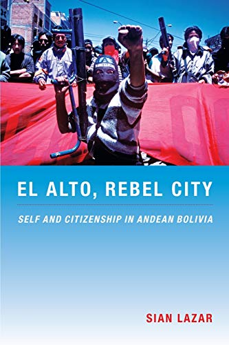 9780822341543: El Alto, Rebel City: Self and Citizenship in Andean Bolivia (Latin America Otherwise)