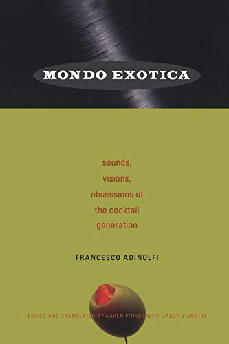 9780822341567: Mondo Exotica: Sounds, Visions, Obsessions of the Cocktail Generation