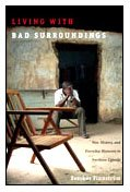 9780822341741: Living with Bad Surroundings: War, History, and Everyday Moments in Northern Uganda (The Cultures and Practice of Violence)