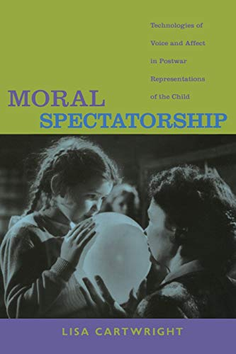 9780822341949: Moral Spectatorship: Technologies of Voice and Affect in Postwar Representations of the Child