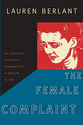 9780822342021: The Female Complaint: The Unfinished Business of Sentimentality in American Culture