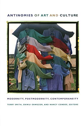 Antinomies of Art and Culture: Modernity, Postmodernity, Contemporaneity: Nancy Condee