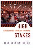 High Stakes: Florida Seminole Gaming and Sovereignty: Cattelino, Jessica