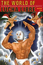 9780822342144: The World of Lucha Libre: Secrets, Revelations, and Mexican National Identity