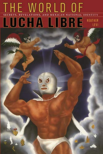 9780822342328: The World of Lucha Libre: Secrets, Revelations, and Mexican National Identity