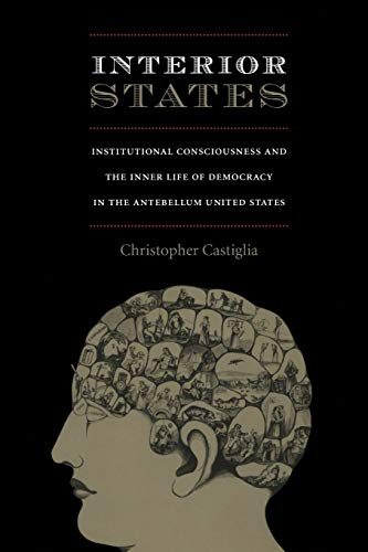 9780822342670: Interior States: Institutional Consciousness and the Inner Life of Democracy in the Antebellum United States (New Americanists)