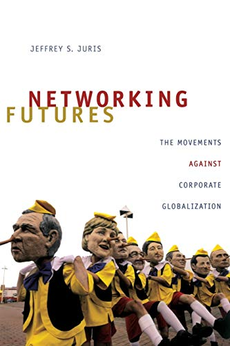 Networking Futures: The Movements against Corporate Globalization (Experimental Futures): Juris, ...