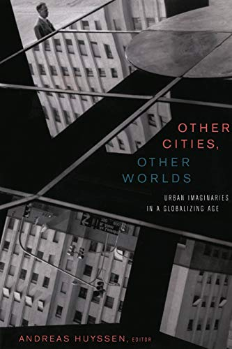 9780822342717: Other Cities, Other Worlds: Urban Imaginaries in a Globalizing Age