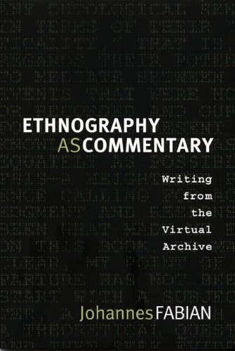 9780822342830: Ethnography as Commentary: Writing from the Virtual Archive