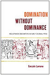 9780822342939: Domination without Dominance: Inca-Spanish Encounters in Early Colonial Peru (Latin America Otherwise)