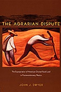 9780822342953: The Agrarian Dispute: The Expropriation of American-Owned Rural Land in Postrevolutionary Mexico (American Encounters/Global Interactions)