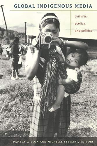 9780822343080: Global Indigenous Media: Cultures, Poetics, and Politics