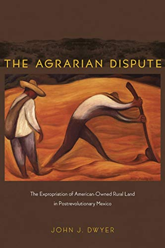 9780822343097: The Agrarian Dispute: The Expropriation of American-Owned Rural Land in Postrevolutionary Mexico (American Encounters/Global Interactions)