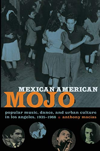 9780822343226: Mexican American Mojo: Popular Music, Dance, and Urban Culture in Los Angeles, 1935-1968 (Refiguring American Music)