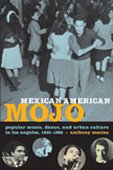 9780822343394: Mexican American Mojo: Popular Music, Dance, and Urban Culture in Los Angeles, 1935-1968 (Refiguring American Music)