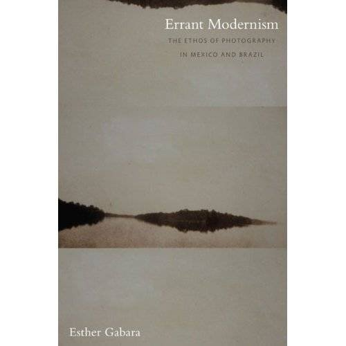 9780822343400: Errant Modernism: The Ethos of Photography in Mexico and Brazil (a John Hope Franklin Center Book)