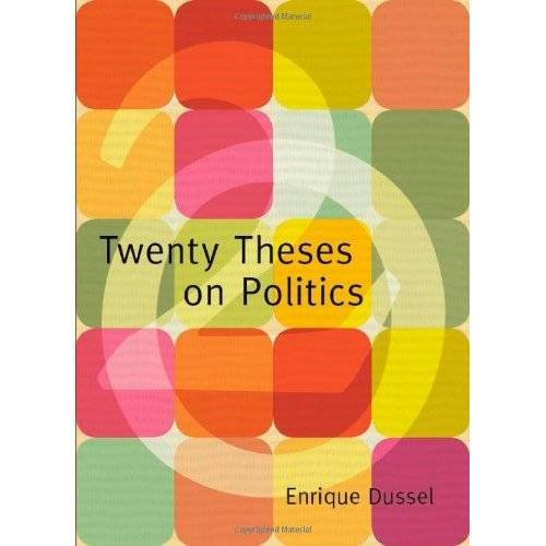 Twenty Theses on Politics (Latin America in Translation): Dussel, Enriqu�
