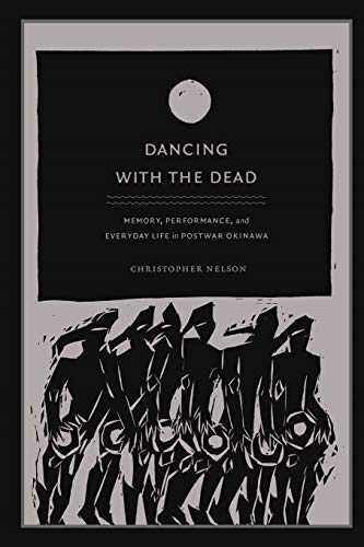 9780822343714: Dancing with the Dead: Memory, Performance, and Everyday Life in Postwar Okinawa (Asia-Pacific: Culture, Politics, and Society)