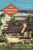 The Enduring Legacy: Oil, Culture, and Society in Venezuela (American Encounters/Global ...