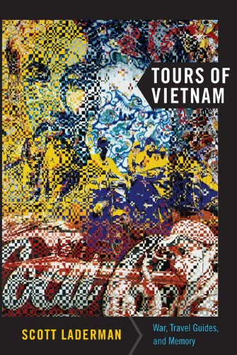 Tours of Vietnam: War, Travel Guides, and Memory (American Encounters/Global Interactions): ...