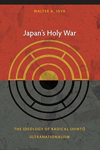 Japan's Holy War: The Ideology of Radical Shinto Ultranationalism (Asia-Pacific: Culture, ...