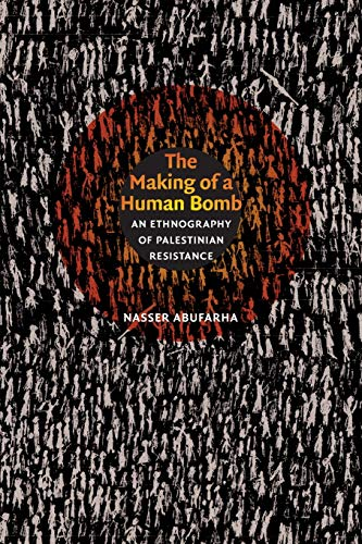 9780822344391: The Making of a Human Bomb: An Ethnography of Palestinian Resistance