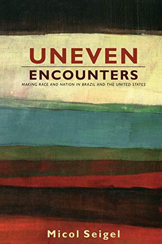 9780822344407: Uneven Encounters: Making Race and Nation in Brazil and the United States (American Encounters/Global Interactions)