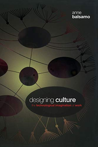 9780822344452: Designing Culture: The Technological Imagination at Work
