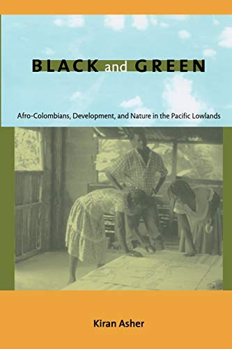 9780822344834: Black and Green: Afro-Colombians, Development, and Nature in the Pacific Lowlands