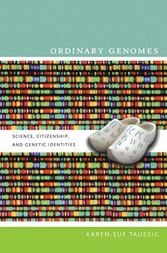 9780822345343: Ordinary Genomes: Science, Citizenship, and Genetic Identities (Experimental Futures)