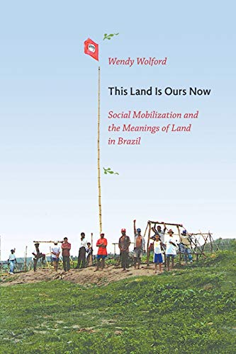 9780822345398: This Land Is Ours Now: Social Mobilization and the Meanings of Land in Brazil