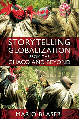 9780822345459: Storytelling Globalization from the Chaco and Beyond (New Ecologies for the Twenty-First Century)