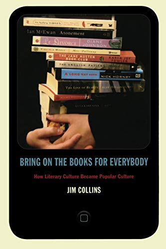 Bring on the Books for Everybody: How Literary Culture Became Popular Culture: Jim Collins
