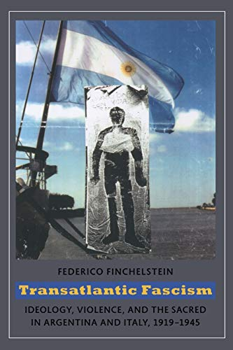 9780822346128: Transatlantic Fascism: Ideology, Violence, and the Sacred in Argentina and Italy, 1919-1945