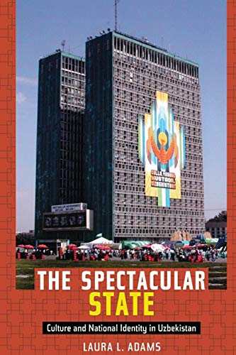 9780822346432: The Spectacular State: Culture and National Identity in Uzbekistan (Politics, History, and Culture)