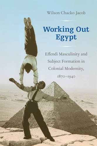 9780822346623: Working Out Egypt: Effendi Masculinity and Subject Formation in Colonial Modernity, 1870 - 1940