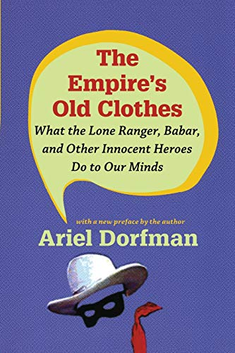9780822346715: The Empire's Old Clothes: What the Lone Ranger, Babar, and Other Innocent Heroes Do to Our Minds
