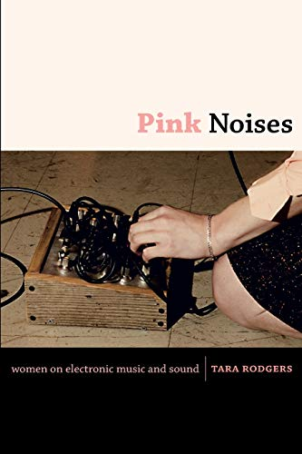 9780822346739: Pink Noises: Women on Electronic Music and Sound