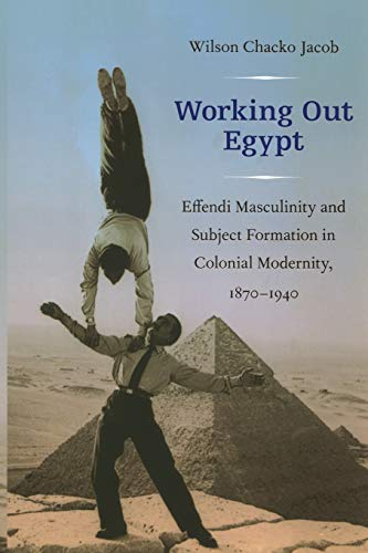 9780822346746: Working Out Egypt: Effendi Masculinity and Subject Formation in Colonial Modernity, 1870 - 1940