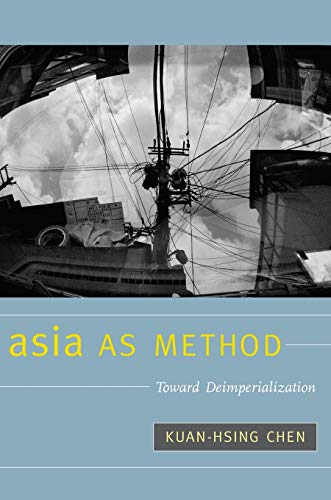 9780822346760: Asia as Method: Toward Deimperialization