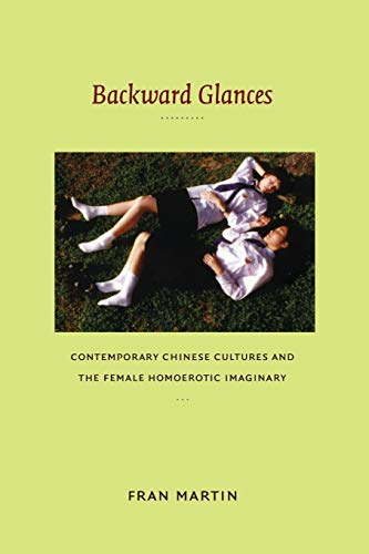 9780822346807: Backward Glances: Contemporary Chinese Cultures and the Female Homoerotic Imaginary (Asia-Pacific: Culture, Politics, and Society)
