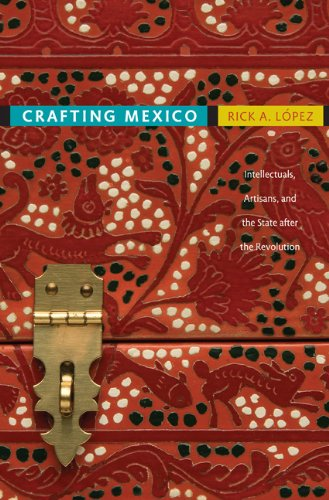 9780822347033: Crafting Mexico: Intellectuals, Artisans, and the State after the Revolution
